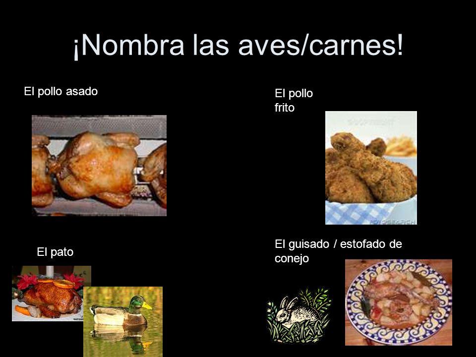 ¡Nombra las aves/carnes! El pollo asado El pato El pollo frito El guisado / estofado de conejo
