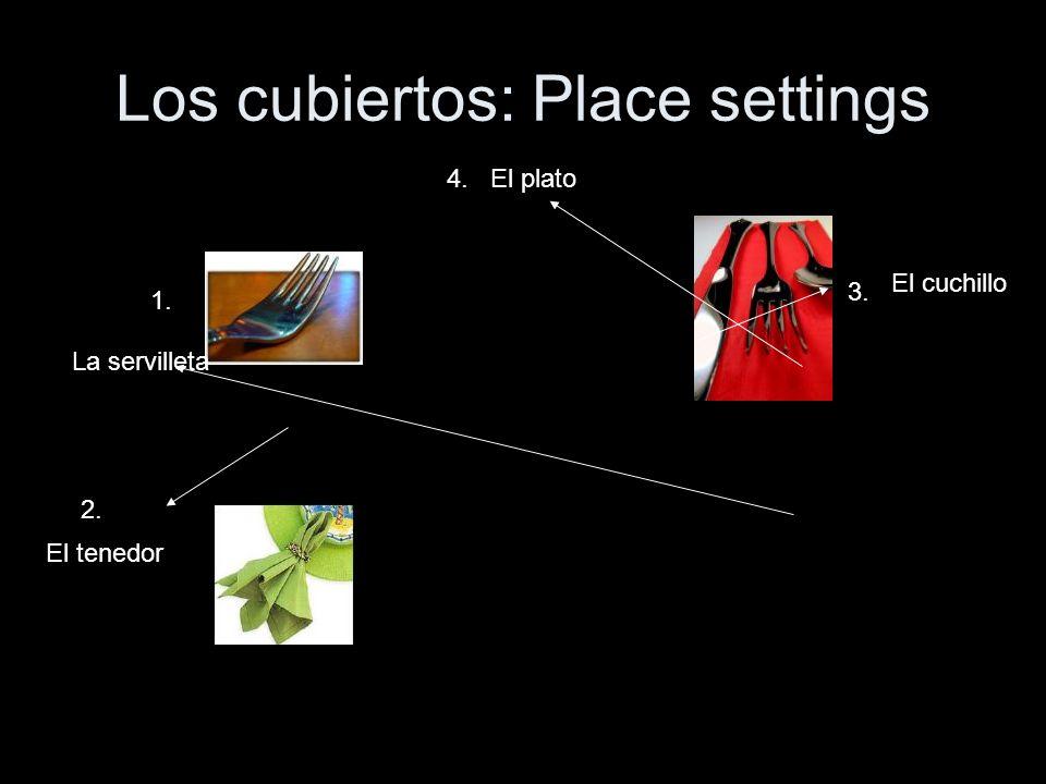 Los cubiertos: Place settings 1. 2. 3. 4. La servilleta El tenedor El cuchillo El plato