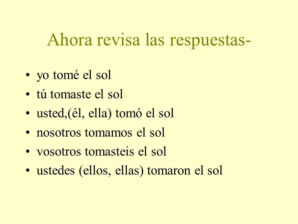 Ahora conjuga un verbo –ar : tomar el sol (to sunbathe) yo ________ tú ________ usted, (él, ella) ________ nosotros ____________ vosotros ___________