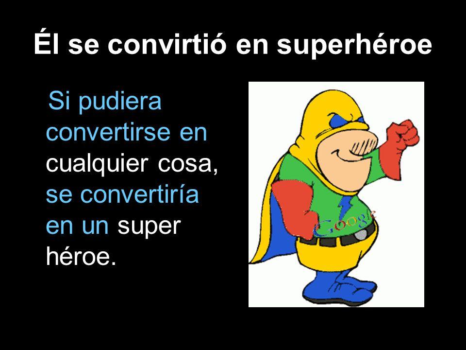 Él se convirtió en superhéroe Si pudiera convertirse en cualquier cosa, se convertiría en un super héroe.