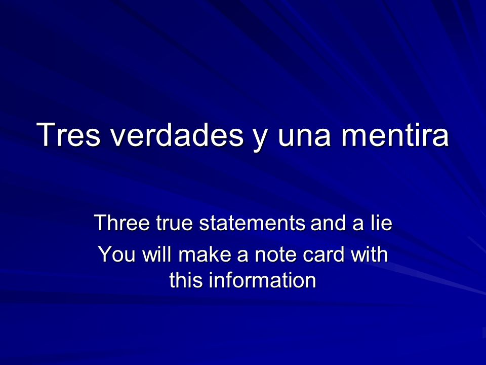 Tres verdades y una mentira Three true statements and a lie You will make a note card with this information