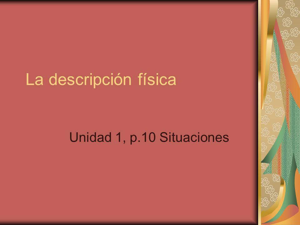 La descripción física Unidad 1, p.10 Situaciones
