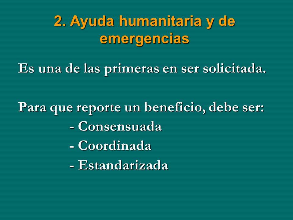 2. Ayuda humanitaria y de emergencias Es una de las primeras en ser solicitada.
