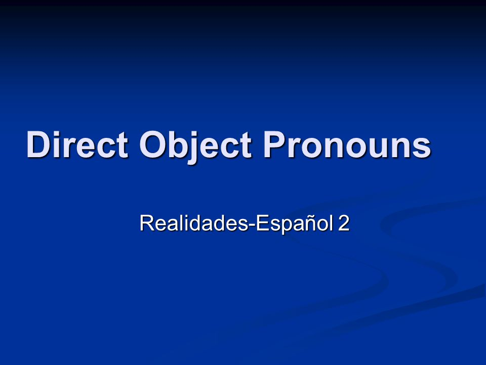 Direct Object Pronouns Realidades-Español 2