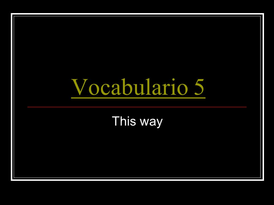 Vocabulario 5 This way