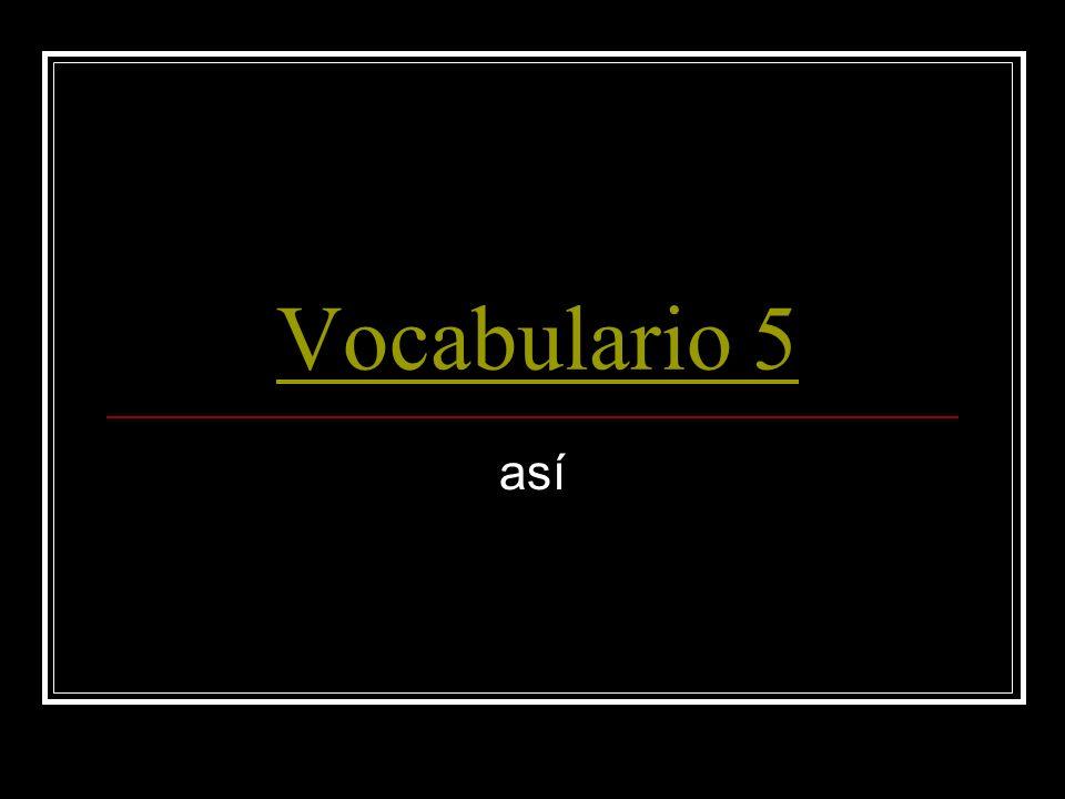 Vocabulario 5 así
