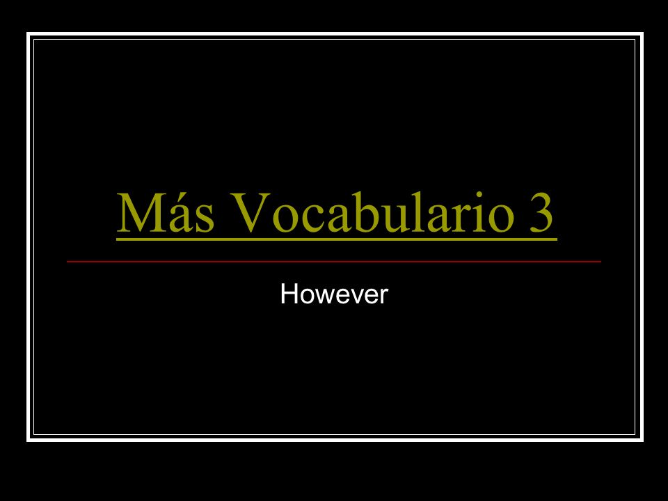 Más Vocabulario 3 However