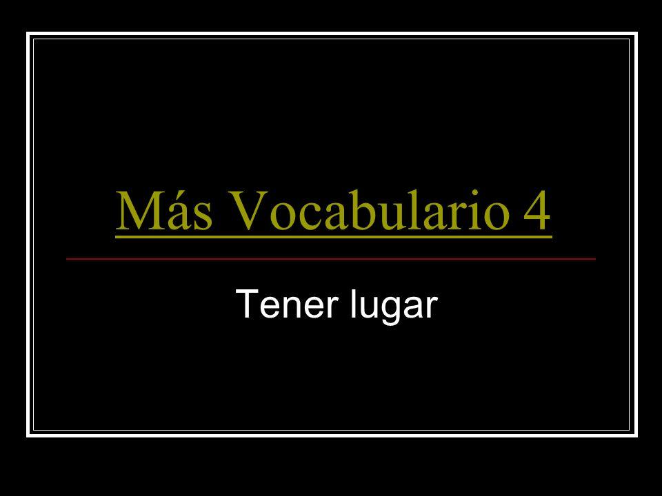 Más Vocabulario 4 Tener lugar