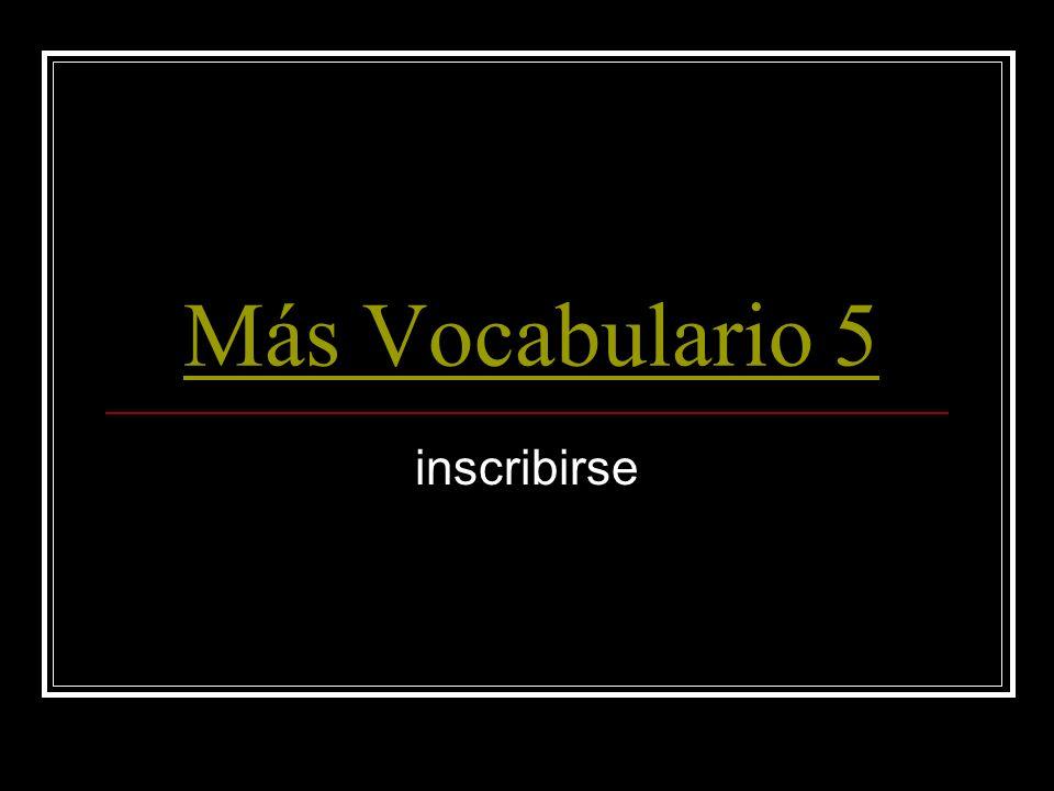 Más Vocabulario 5 inscribirse