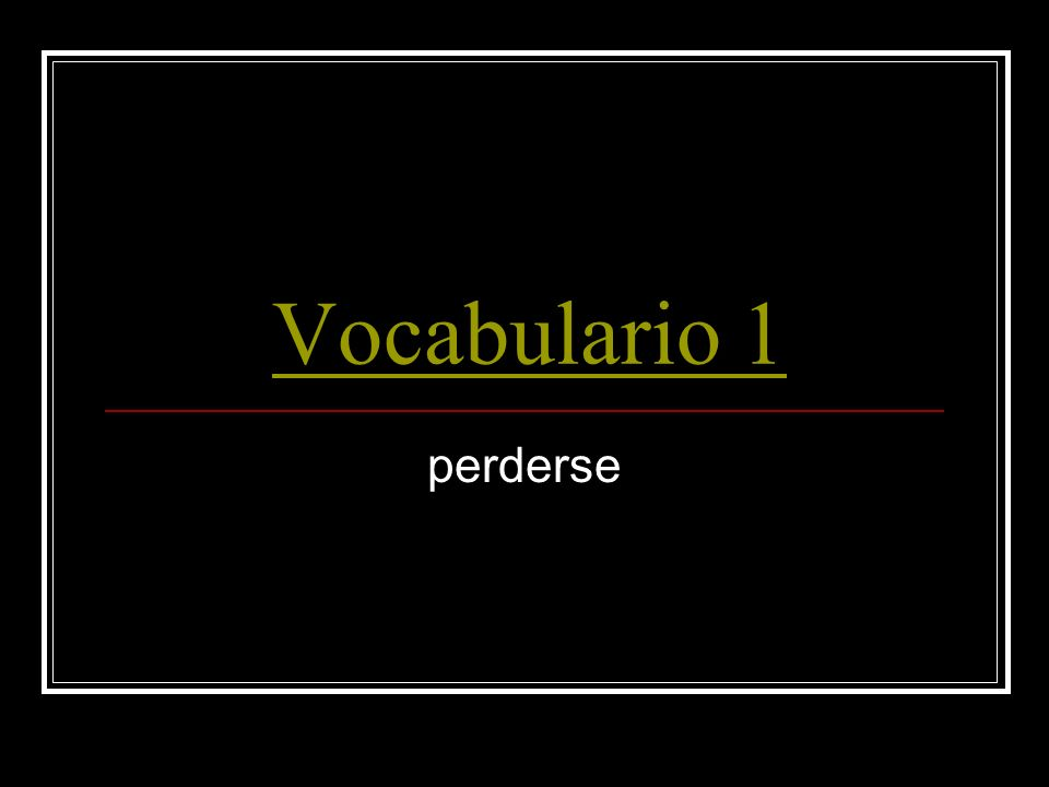 Vocabulario 1 perderse