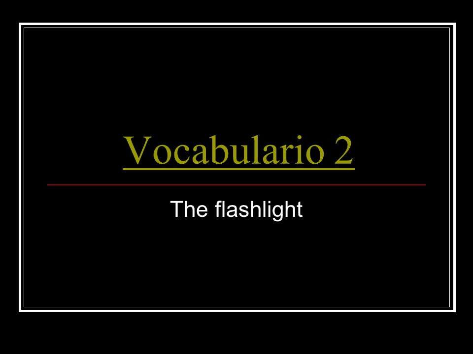 Vocabulario 2 The flashlight
