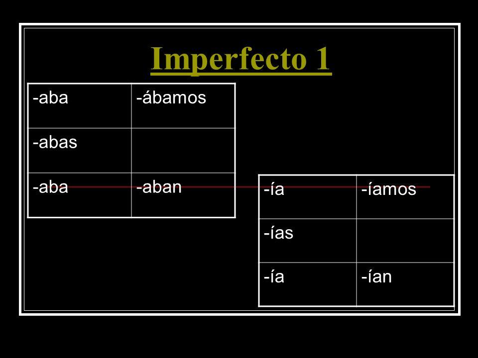 Imperfecto 1 -aba-ábamos -abas -aba-aban -ía-íamos -ías -ía-ían