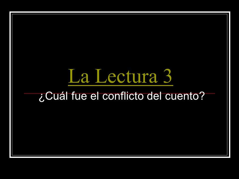 La Lectura 3 ¿Cuál fue el conflicto del cuento