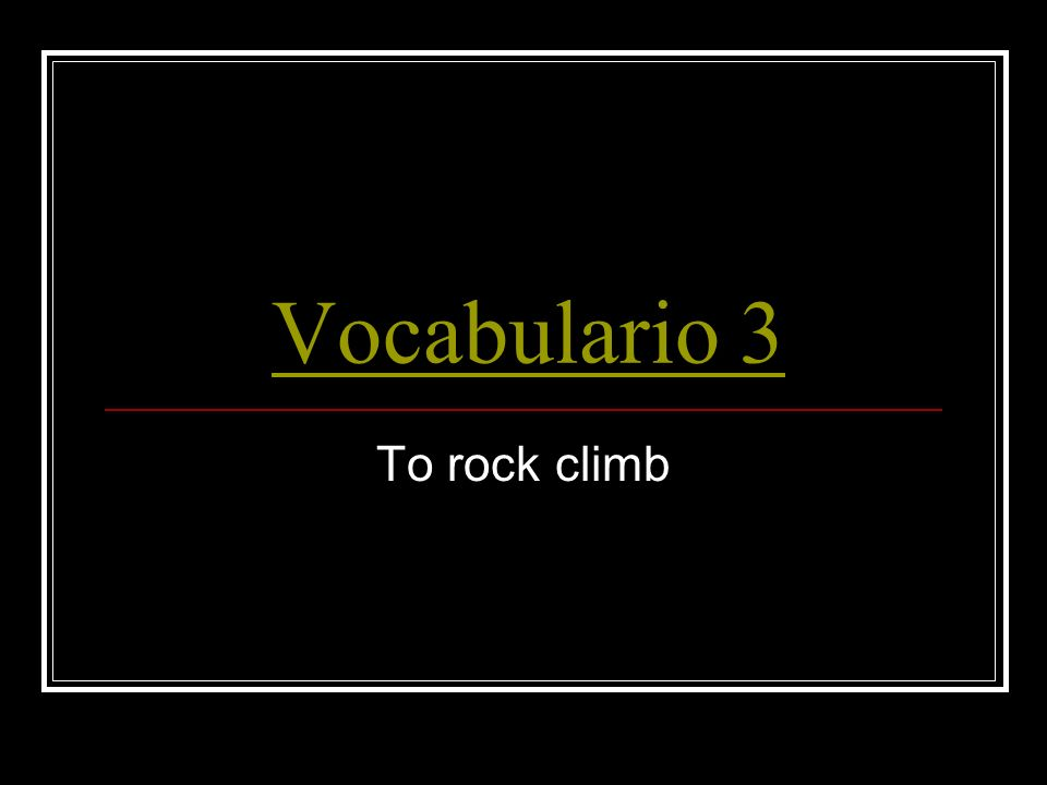 Vocabulario 3 To rock climb