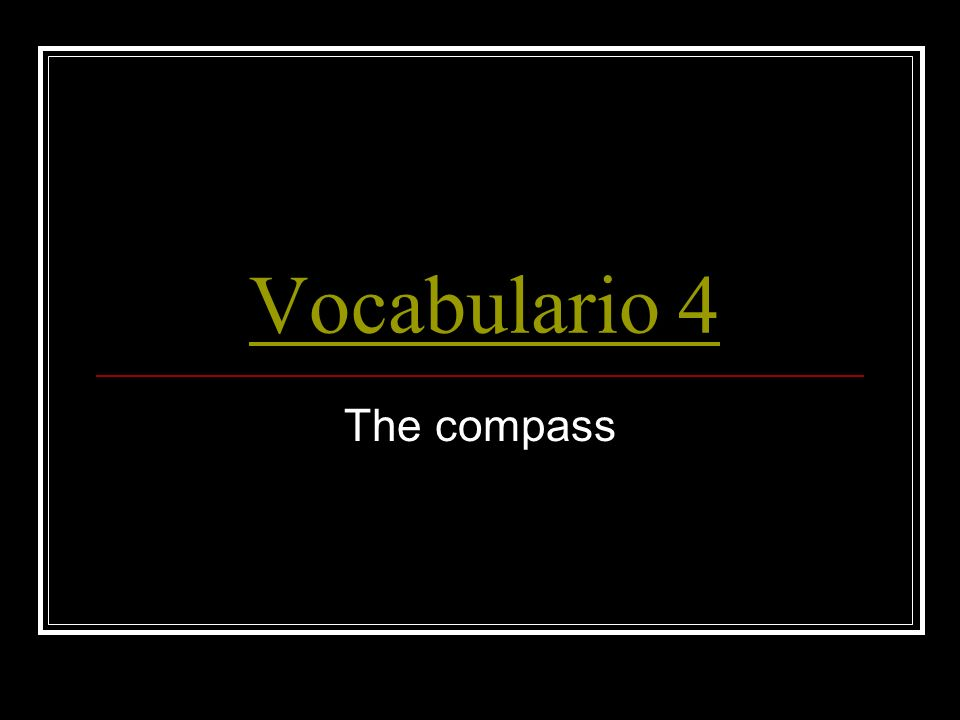 Vocabulario 4 The compass