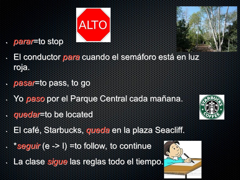 parar=to stop parar=to stop El conductor para cuando el semáforo está en luz roja. El conductor para cuando el semáforo está en luz roja. pasar=to pas