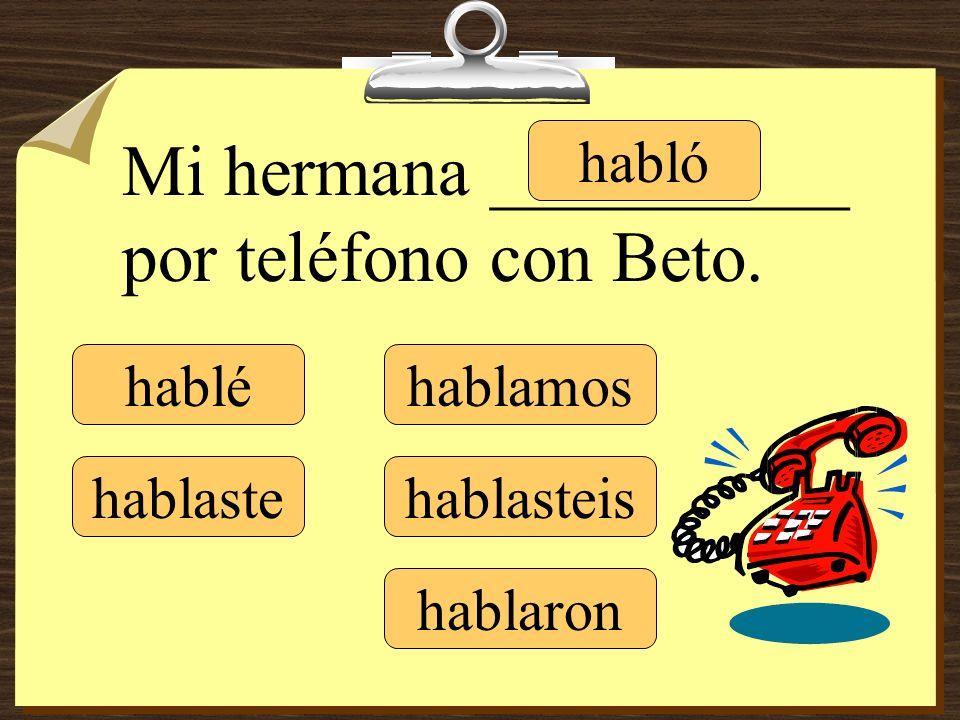 Mi hermana __________ por teléfono con Beto. hablé hablaste habló hablamos hablasteis hablaron
