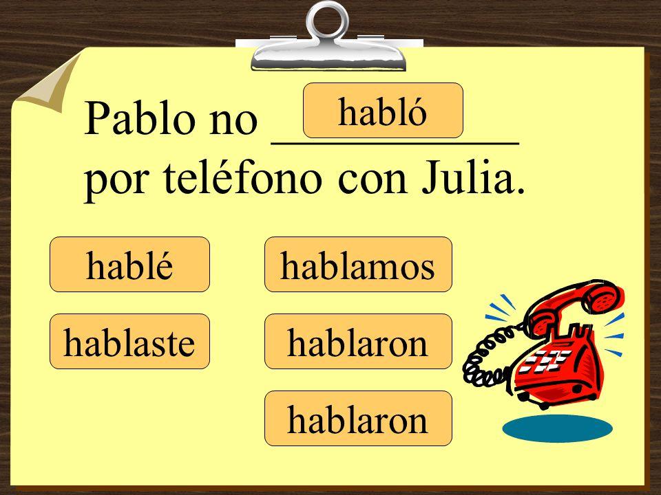 Pablo no __________ por teléfono con Julia. hablé hablaste habló hablamos hablaron