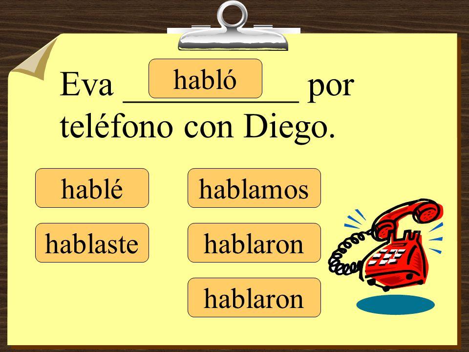 Eva __________ por teléfono con Diego. hablé hablaste habló hablamos hablaron