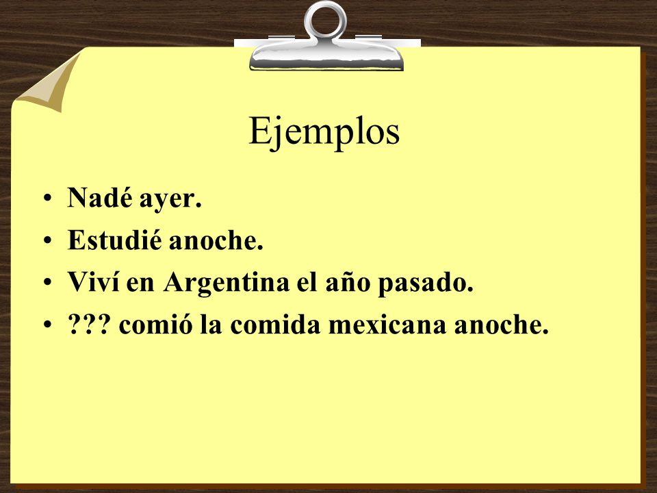 Ejemplos Nadé ayer. Estudié anoche. Viví en Argentina el año pasado.