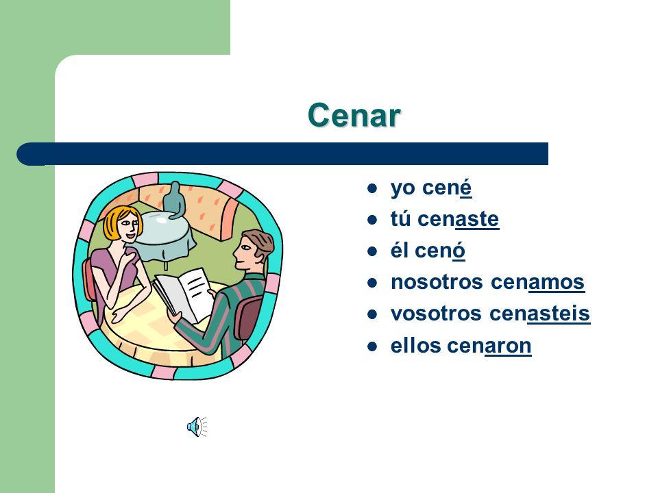 Otro verbo, por favor! Cenar – yo _______ – tú _______ – él _______ – nosotros _______ – vosotros _______ – ellos _______