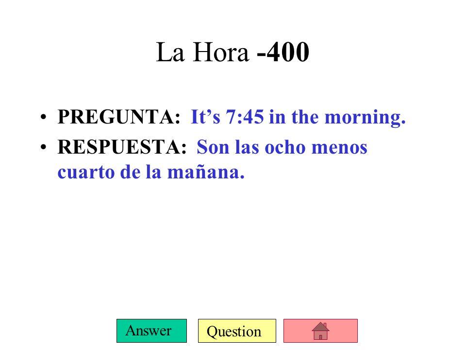 Question Answer La Hora -300 PREGUNTA: Its 9:15. RESPUESTA: Son las nueve y cuarto.