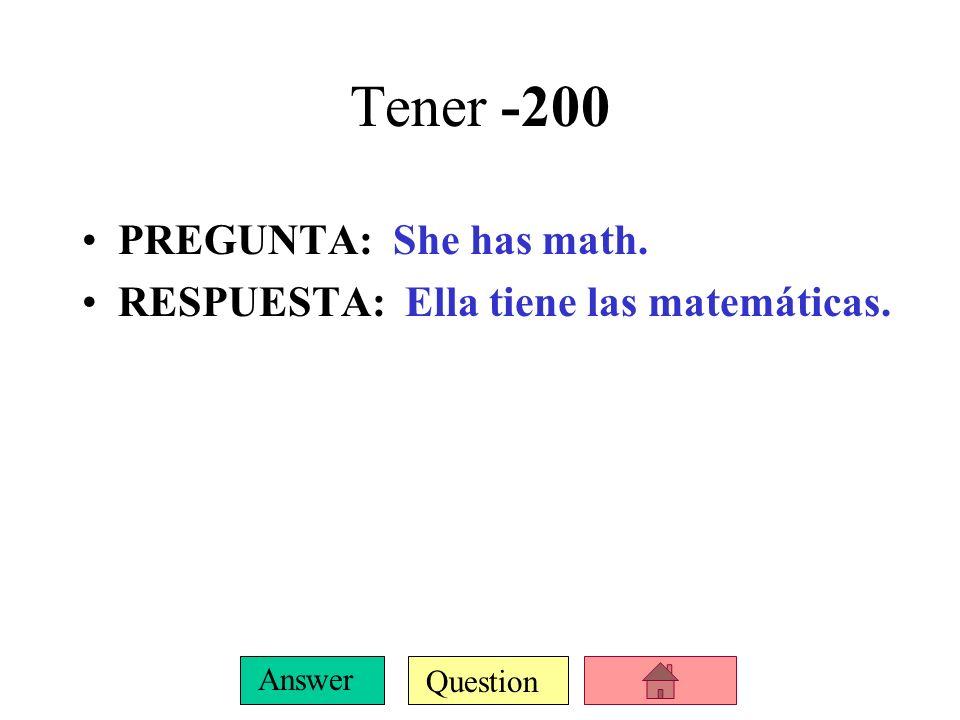 Question Answer Tener -100 PREGUNTA: I have Spanish. RESPUESTA: Tengo español.