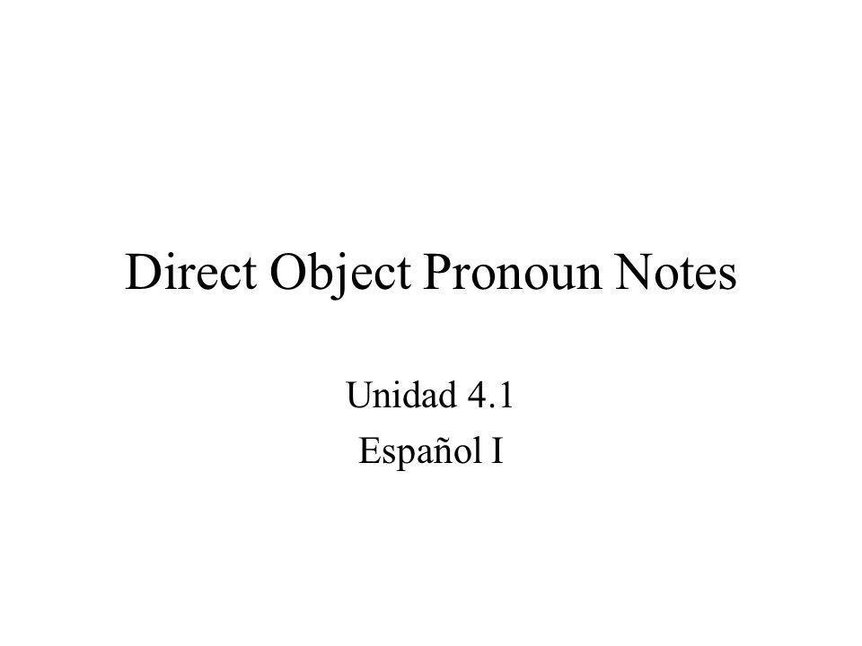 Direct Object Pronoun Notes Unidad 4.1 Español I
