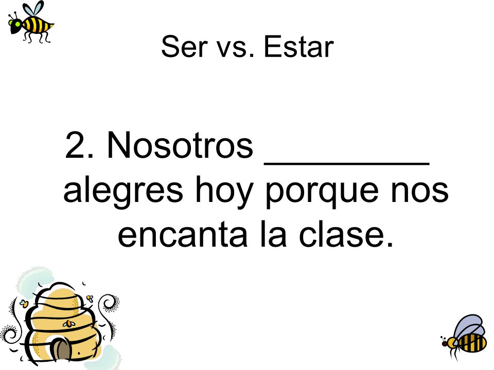 Ser vs. Estar 3. Ellos ________ altos y guapos.