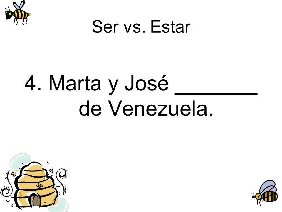 Ser vs. Estar 4. Marta y José _______ de Venezuela.