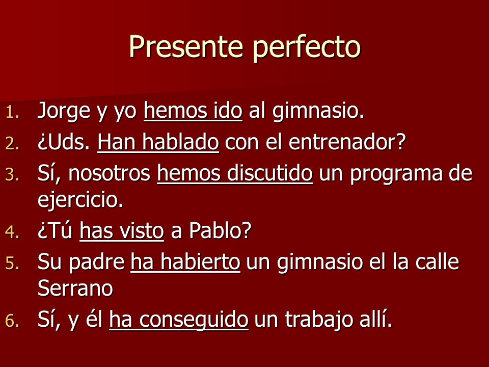 Presente perfecto 1.I have said 2. We have done 3.