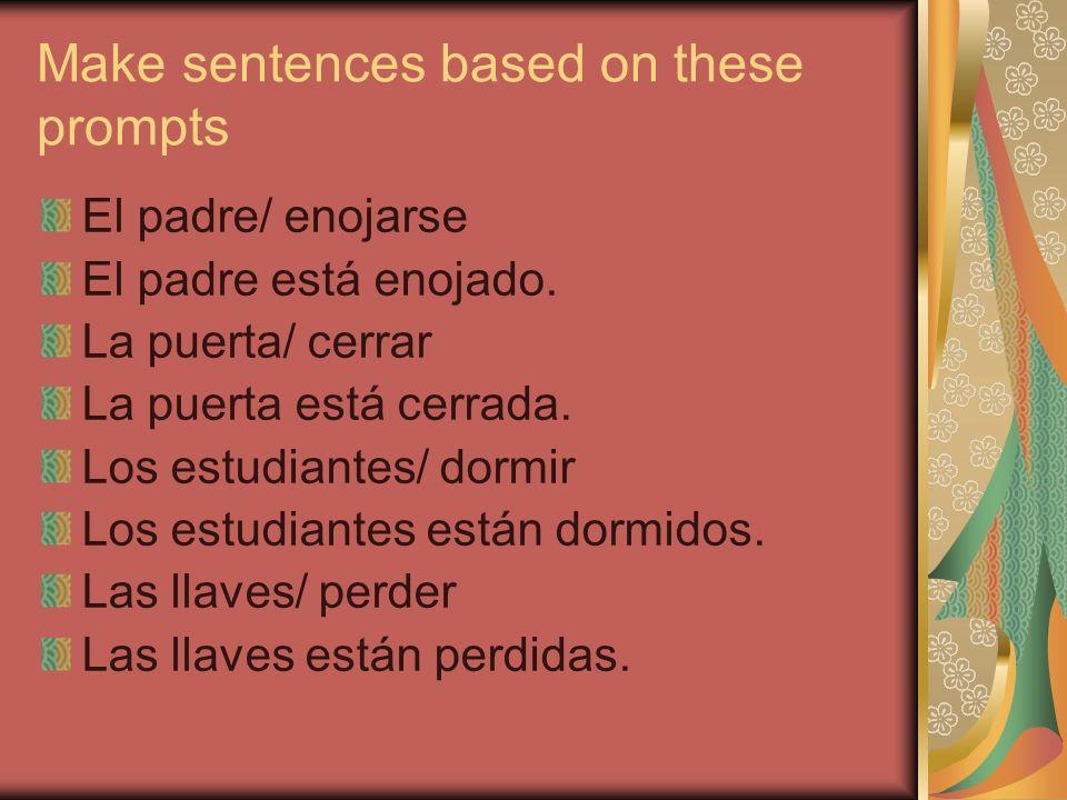 Make sentences based on these prompts El padre/ enojarse El padre está enojado. La puerta/ cerrar La puerta está cerrada. Los estudiantes/ dormir Los