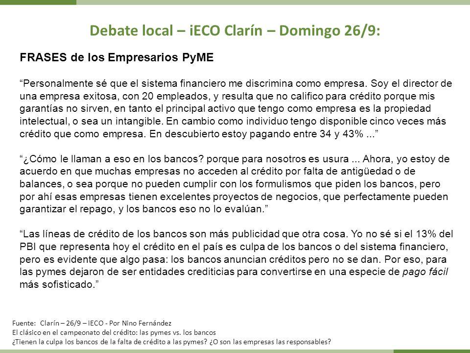 Debate local – iECO Clarín – Domingo 26/9: FRASES de los Empresarios PyME Personalmente sé que el sistema financiero me discrimina como empresa. Soy e