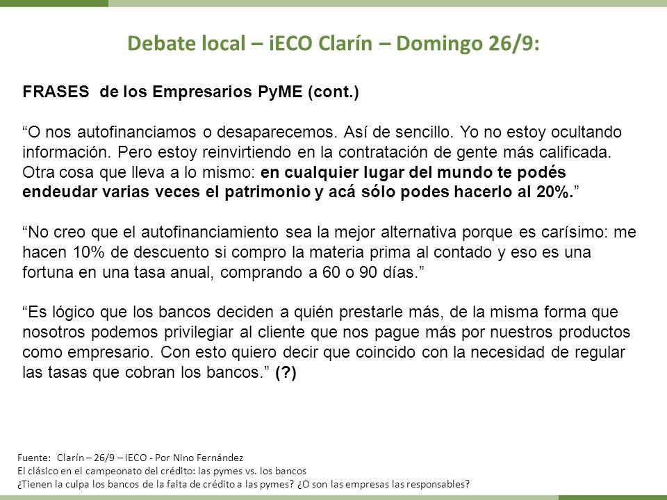 Debate local – iECO Clarín – Domingo 26/9: FRASES de los Empresarios PyME (cont.) O nos autofinanciamos o desaparecemos. Así de sencillo. Yo no estoy