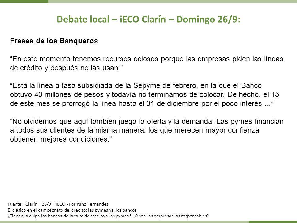 Debate local – iECO Clarín – Domingo 26/9: Frases de los Banqueros En este momento tenemos recursos ociosos porque las empresas piden las líneas de cr