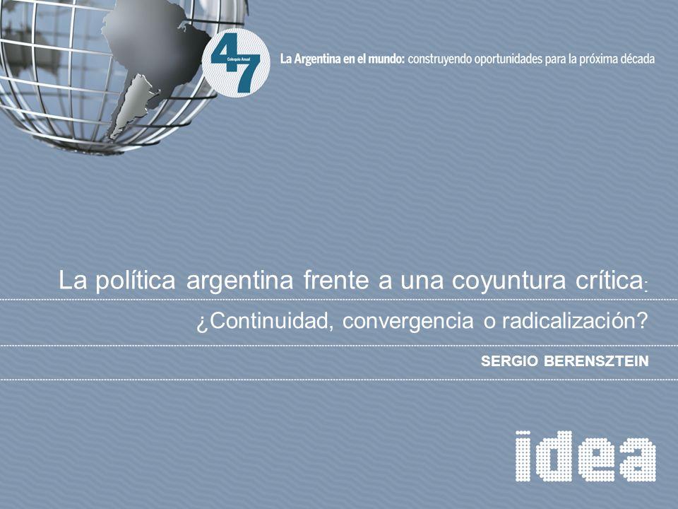 ¿Continuidad, convergencia o radicalización? SERGIO BERENSZTEIN La política argentina frente a una coyuntura crítica :