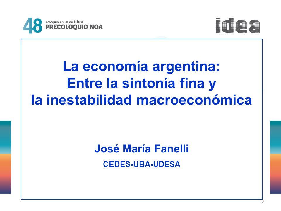 2 La economía argentina: Entre la sintonía fina y la inestabilidad macroeconómica José María Fanelli CEDES-UBA-UDESA