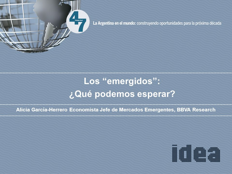 Alicia García-Herrero Economista Jefe de Mercados Emergentes, BBVA Research Los emergidos: ¿Qué podemos esperar?