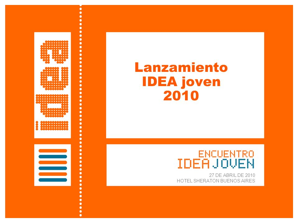 Lanzamiento IDEA joven 2010 27 DE ABRIL DE 2010 HOTEL SHERATON BUENOS AIRES
