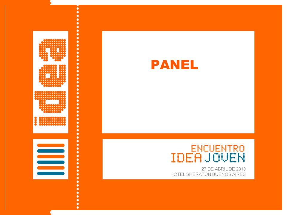 Lanzamiento de IDEA Joven 27 de abril de 2010 PANEL 27 DE ABRIL DE 2010 HOTEL SHERATON BUENOS AIRES
