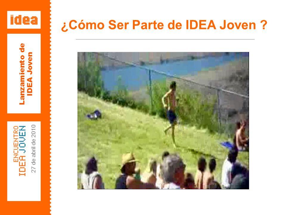 Lanzamiento de IDEA Joven 27 de abril de 2010 ¿Cómo Ser Parte de IDEA Joven