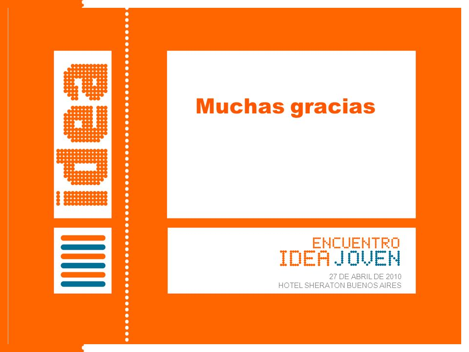 Lanzamiento de IDEA Joven 27 de abril de 2010 Muchas gracias 27 DE ABRIL DE 2010 HOTEL SHERATON BUENOS AIRES