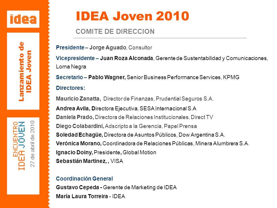 Lanzamiento de IDEA Joven 27 de abril de 2010 IDEA Joven: Plan de acción 2010 OBJETIVO UNIFICADOR Definir las cualidades y aptitudes que debería poseer el dirigente empresario del 2020, bajo las áreas de articulación público privada, calidad institucional y empresariado argentino