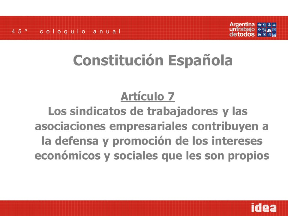Artículo 7 Los sindicatos de trabajadores y las asociaciones empresariales contribuyen a la defensa y promoción de los intereses económicos y sociales que les son propios Constitución Española