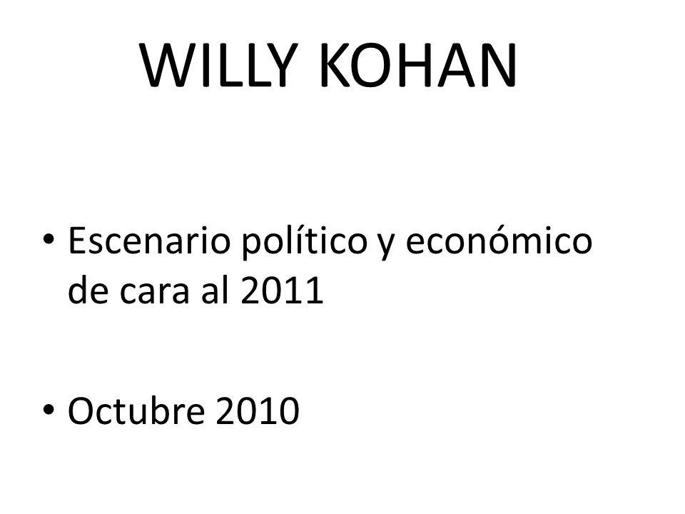 WILLY KOHAN Escenario político y económico de cara al 2011 Octubre 2010