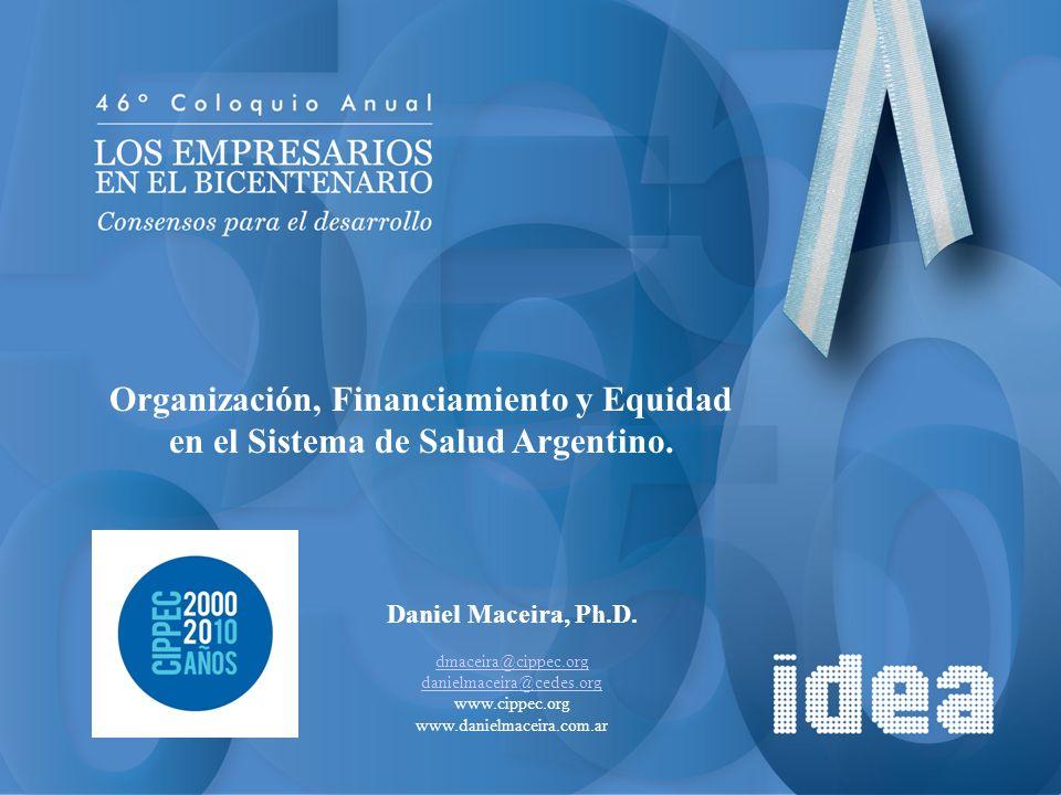 Organización, Financiamiento y Equidad en el Sistema de Salud Argentino. Daniel Maceira, Ph.D. dmaceira@cippec.org danielmaceira@cedes.org www.cippec.