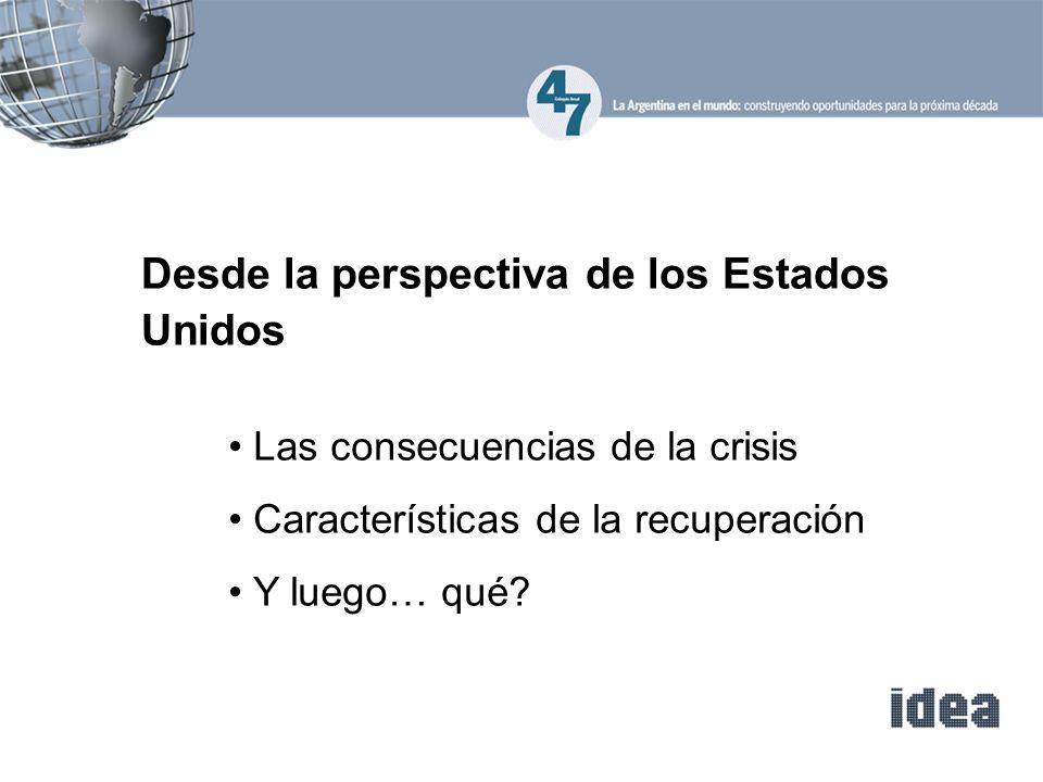 Desde la perspectiva de los Estados Unidos Las consecuencias de la crisis Características de la recuperación Y luego… qué