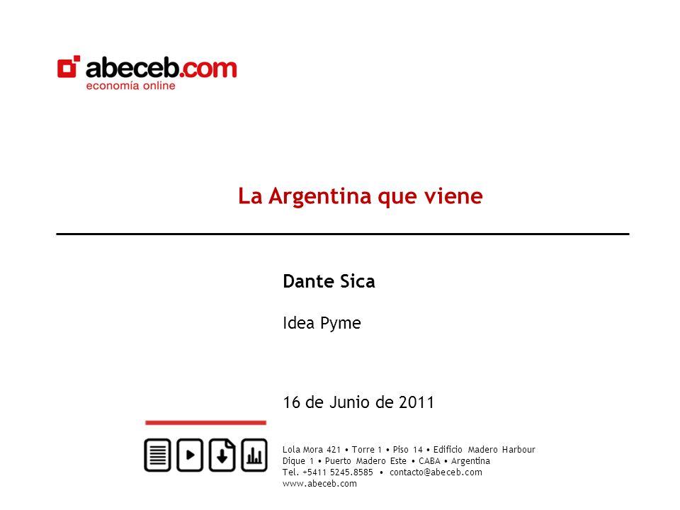 La Argentina que viene Dante Sica Idea Pyme 16 de Junio de 2011 Lola Mora 421 Torre 1 Piso 14 Edificio Madero Harbour Dique 1 Puerto Madero Este CABA Argentina Tel.