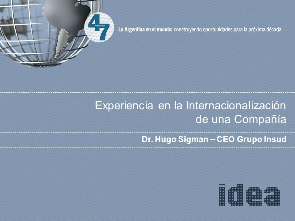 Experiencia en la Internacionalización de una Compañía Dr. Hugo Sigman – CEO Grupo Insud