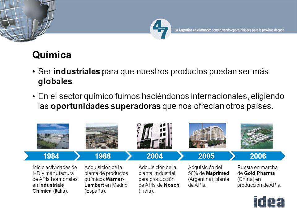 Química Ser industriales para que nuestros productos puedan ser más globales. En el sector químico fuimos haciéndonos internacionales, eligiendo las o
